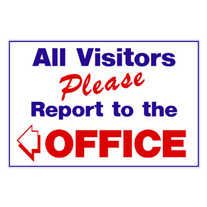 School-All Visitors Please Report to the Office