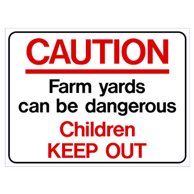 Farm Yards can be Dangerous - Children Keep Out