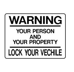 Property - Your Person And Your Property Lock Your Vehicle