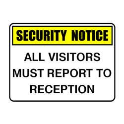 Security Notice All Visitors Must Report To Reception