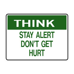 Think - Stay Alert Dont Get Hurt
