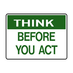 Think - Before You Act