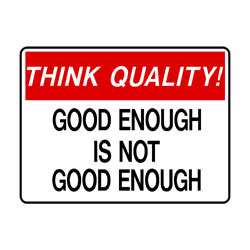 Think Quality - Good Enough Is Not Good Enough