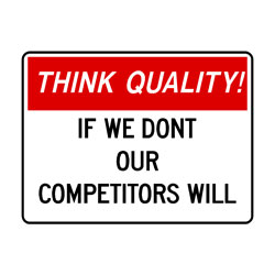 Think Quality - If We Dont Out Competitors Will