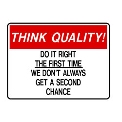 Think Quality - Do It Right The First Time We Dont Always Get a