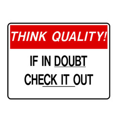 Think Quality - If In Doubt Check It Out