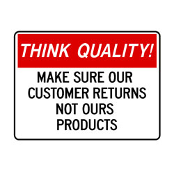 Think Quality- Make Sure Our Customer Returns, Not Our Products