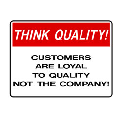 Think Quality - Customers Are Loyal To Quality Not The Company