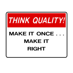 Think Quality - Make It Once... Make It Right