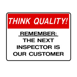 Think Quality - Remember The Next Inspector Is Our Customer