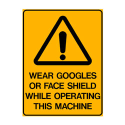 Warning Wear Goggles or Face Shield While Operating This Machine
